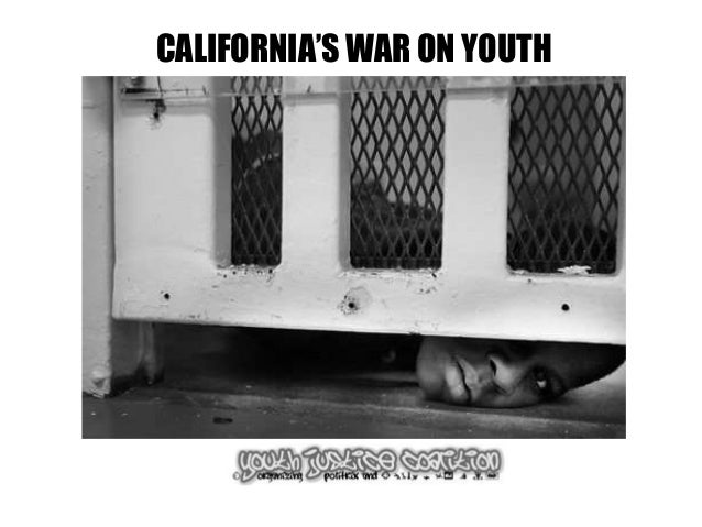 CALIFORNIA'S WAR ON YOUTH