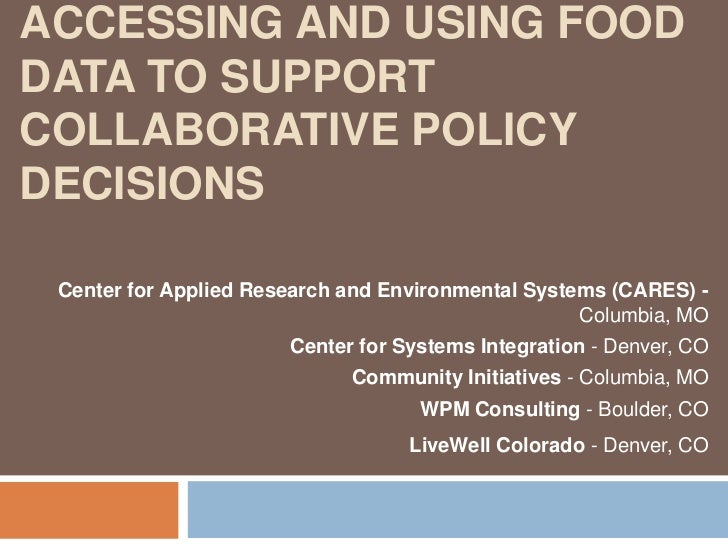 Accessing and Using Food Data to Support Collaborative Policy Decisions<br />Center for Applied Research and Environmental...