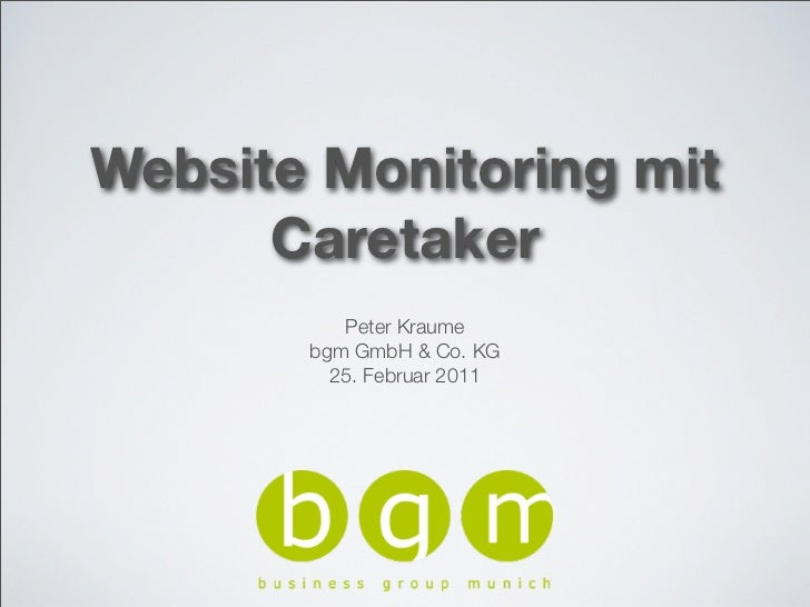 Website Monitoring mit      Caretaker          Peter Kraume       bgm GmbH & Co. KG         25. Februar 2011