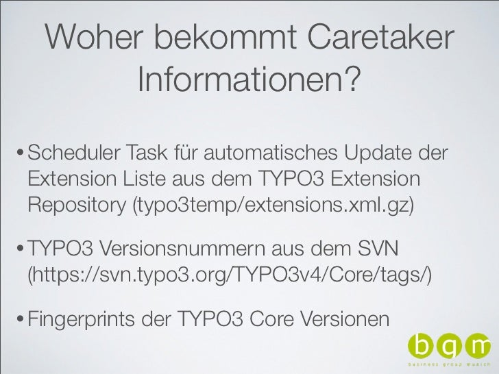 Woher bekommt Caretaker       Informationen?• SchedulerTask für automatisches Update der Extension Liste aus dem TYPO3 Ext...