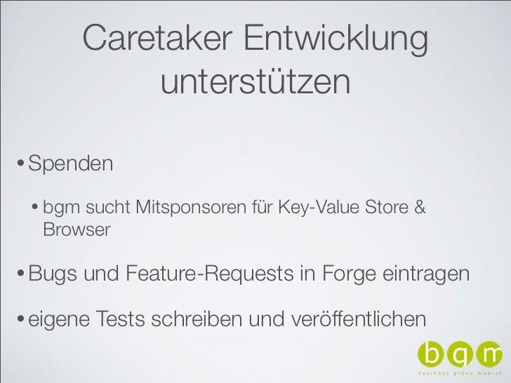 Caretaker Entwicklung             unterstützen• Spenden • bgmsucht Mitsponsoren für Key-Value Store &  Browser• Bugs   und...