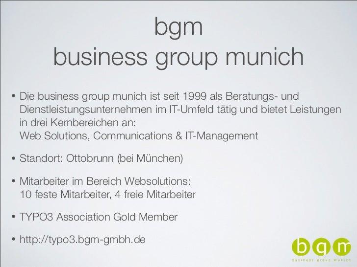 bgm           business group munich•   Die business group munich ist seit 1999 als Beratungs- und    Dienstleistungsuntern...
