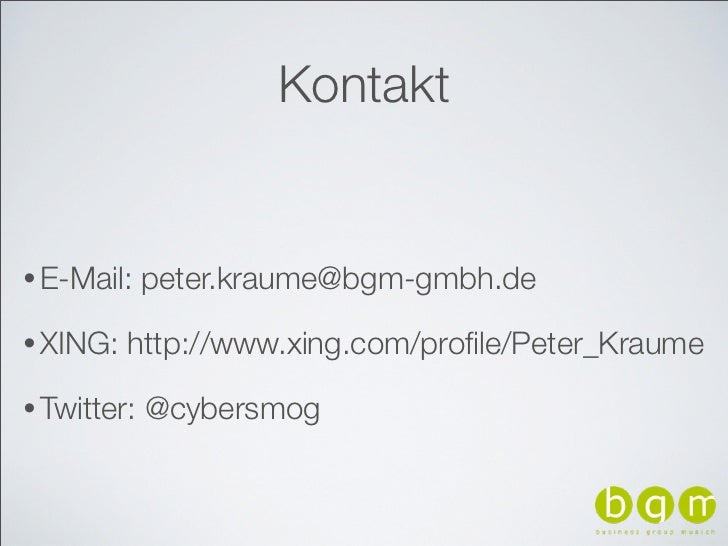 Kontakt• E-Mail:    peter.kraume@bgm-gmbh.de• XING:   http://www.xing.com/profile/Peter_Kraume• Twitter:   @cybersmog