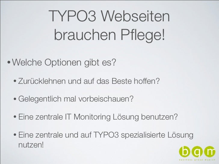 TYPO3 Webseiten              brauchen Pflege!• Welche    Optionen gibt es? • Zurücklehnen    und auf das Beste hoffen? • Ge...