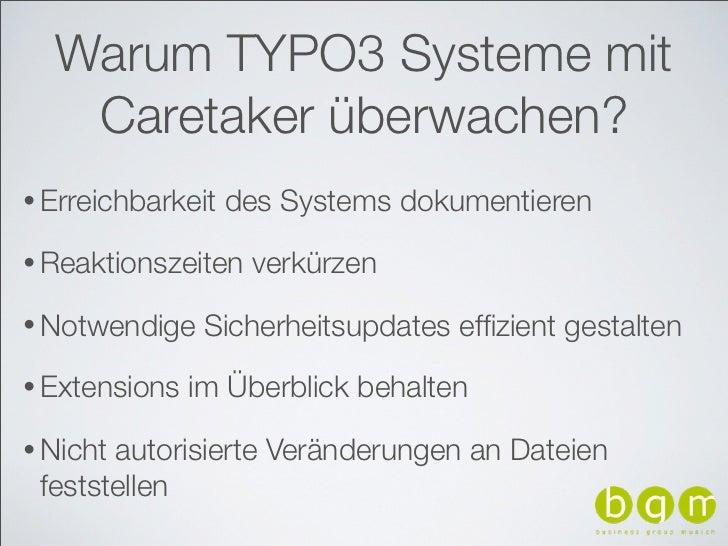 Warum TYPO3 Systeme mit   Caretaker überwachen?• Erreichbarkeit   des Systems dokumentieren• Reaktionszeiten   verkürzen• ...