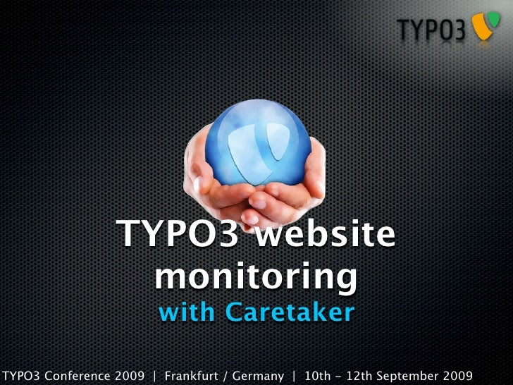 TYPO3 website                   monitoring                        with Caretaker  TYPO3 Conference 2009 | Frankfurt / Germ...