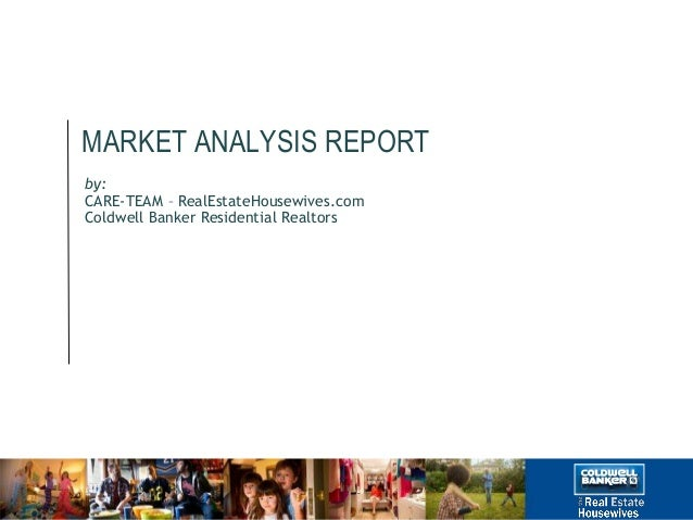 MARKET ANALYSIS REPORT by: CARE-TEAM – RealEstateHousewives.com Coldwell Banker Residential Realtors