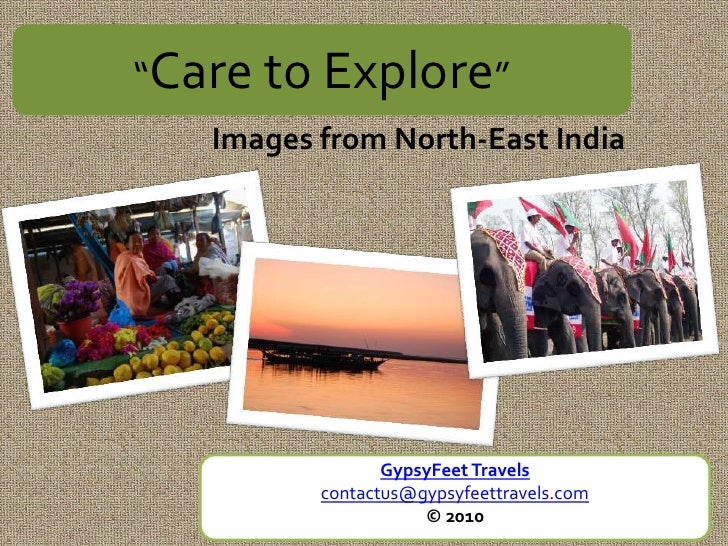 """""""Care to Explore""""    Images from North-East India                      GypsyFeet Travels           contactus@gypsyfeettrav..."""
