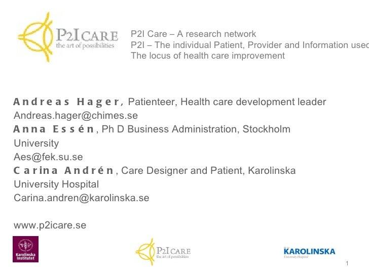 <ul><li>Andreas Hager,  Patienteer, Health care development leader </li></ul><ul><li>[email_address] </li></ul><ul><li>Ann...