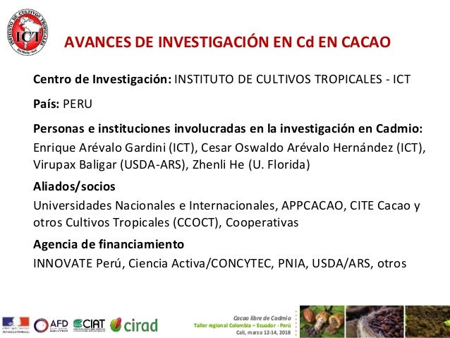 1 Cacao libre de Cadmio Taller regional Colombia – Ecuador - Perú Cali, marzo 12-14, 2018 Centro de Investigación: INSTITU...