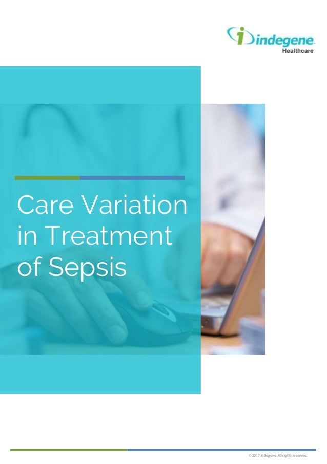 © 2017 Indegene. All rights reserved. Care Variation in Treatment of Sepsis