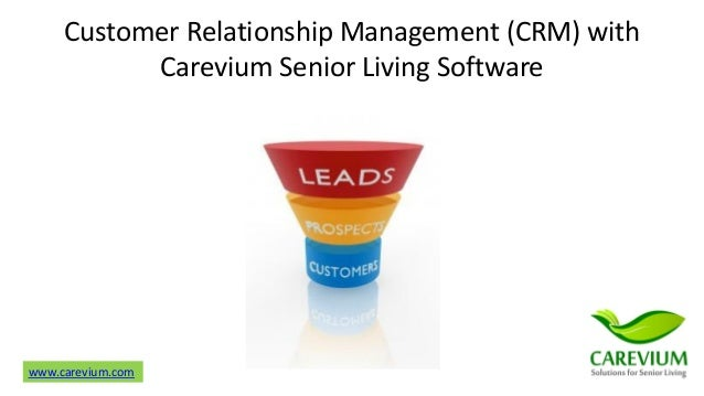 www.carevium.com Customer Relationship Management (CRM) with Carevium Senior Living Software