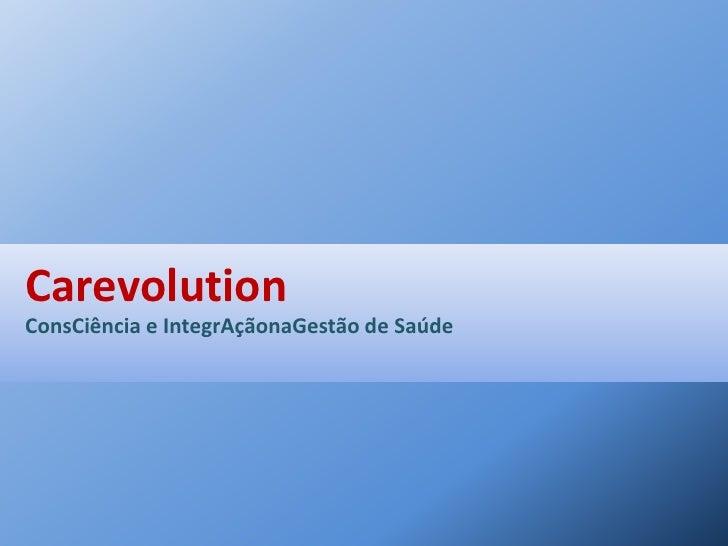 CarevolutionConsCiência e IntegrAçãonaGestão de Saúde