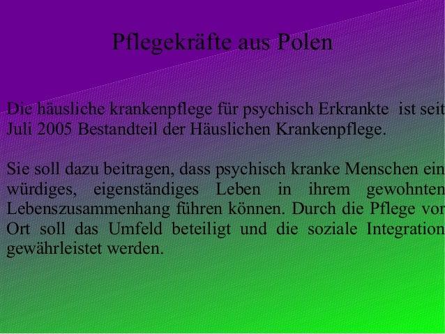Pflegekräfte aus Polen  Die häusliche krankenpflege für psychisch Erkrankte ist seit Juli 2005 Bestandteil der Häuslichen ...