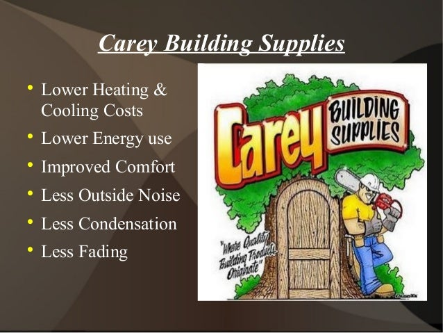 Interior Doors Building Materials. Carey Building Supplies  Lower Heating  U0026 Cooling Costs  Lower Energy Use  Improved Comfort ...