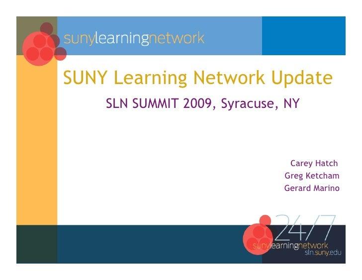 SUNY Learning Network Update     SLN SUMMIT 2009, Syracuse, NY                                   Carey Hatch              ...