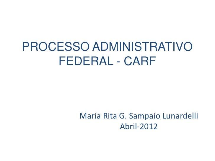 PROCESSO ADMINISTRATIVO    FEDERAL - CARF       Maria Rita G. Sampaio Lunardelli                  Abril-2012