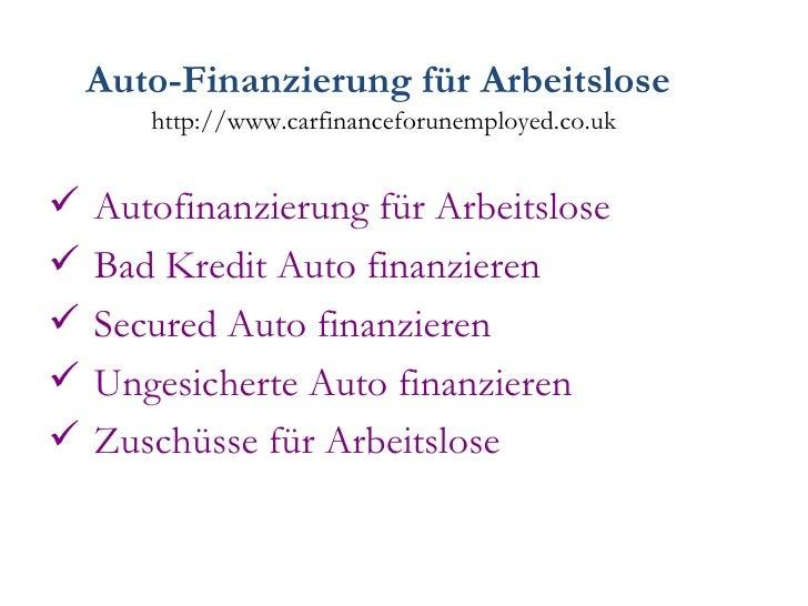 Auto-Finanzierung für Arbeitslose   http://www.carfinanceforunemployed.co.uk <ul><li>Autofinanzierung für Arbeitslose </li...