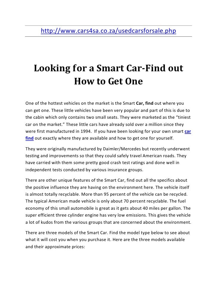 http://www.cars4sa.co.za/usedcarsforsale.php    Looking for a Smart Car-Find out            How to Get OneOne of the hotte...