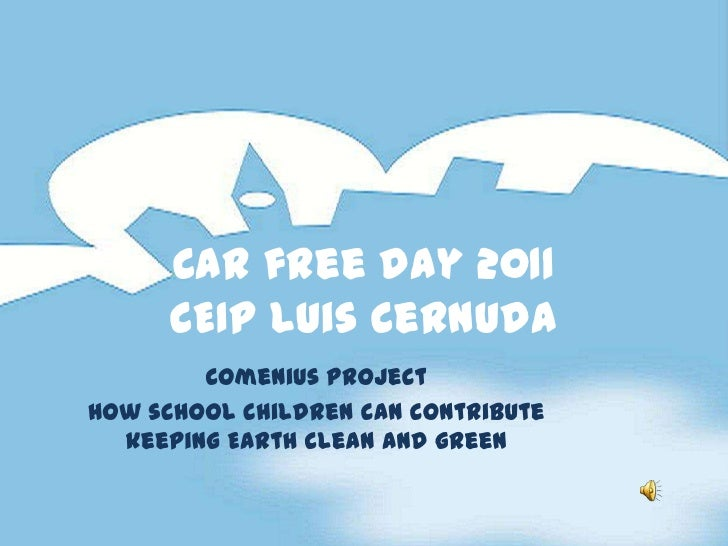 Car free day 2011      CEIP Luis Cernuda        Comenius projectHow school children can contribute  keeping Earth clean an...