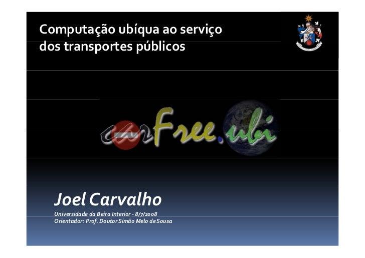 Computaçãoubíquaaoserviço dostransportespúblicos d                úbli       JoelCarvalho   UniversidadedaBeiraIn...