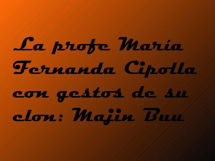 La profe María Fernanda Cipolla con gestos de su clon: Majin Buu