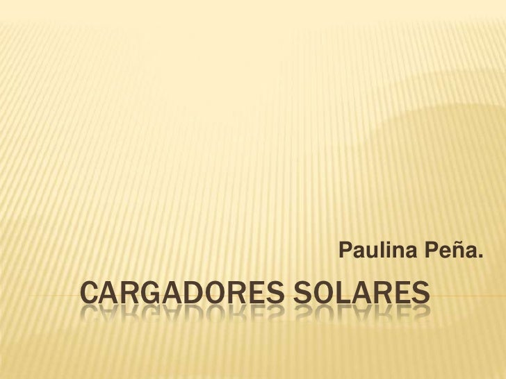 Paulina Peña.CARGADORES SOLARES