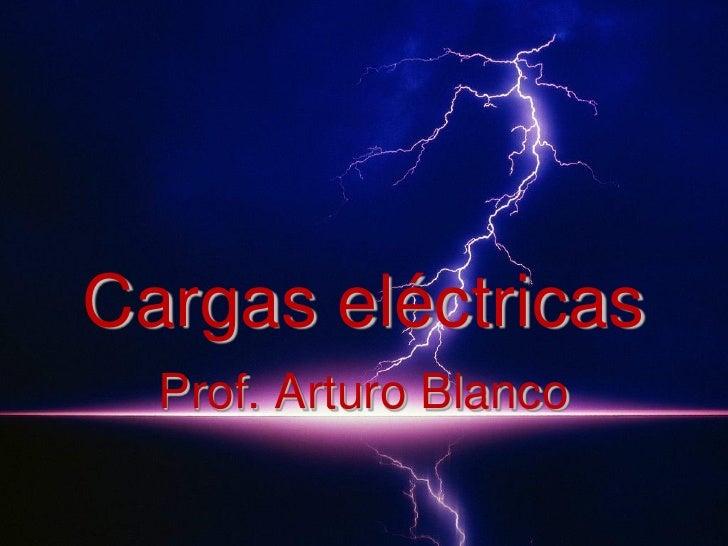 Cargas eléctricas  Prof. Arturo Blanco