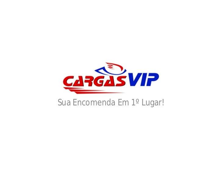 Cargas VIPSua Encomenda Em 1º Lugar!
