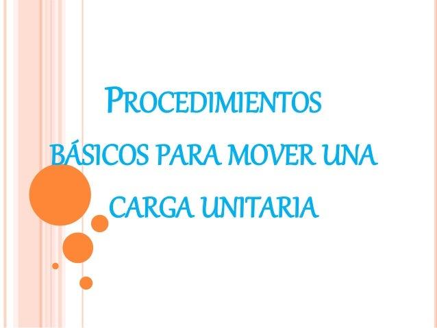 PROCEDIMIENTOS BÁSICOS PARA MOVER UNA CARGA UNITARIA