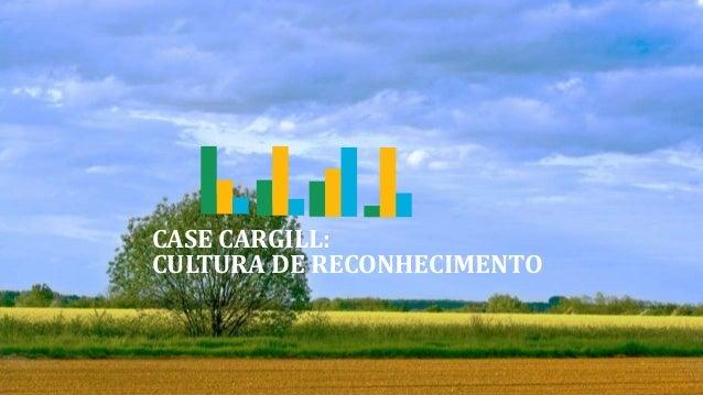 CASE CARGILL: CULTURA DE RECONHECIMENTO