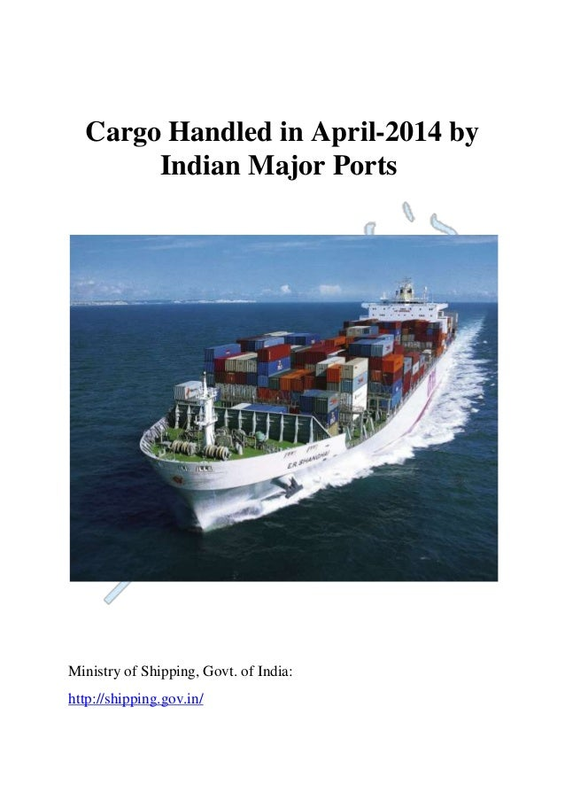 Cargo Handled in April-2014 by Indian Major Ports Ministry of Shipping, Govt. of India: http://shipping.gov.in/