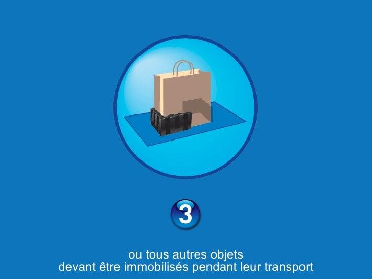 <ul><li>ou tous autres objets devant être immobilisés pendant leur transport </li></ul>