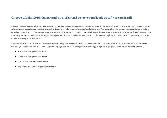 Cargos e salários 2010: Quanto ganha o profissional de teste e qualidade de software no Brasil? Existem várias pesquisas s...
