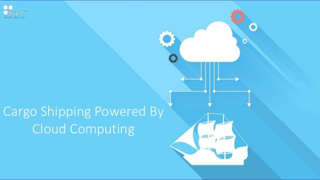 Cargo Shipping Powered By Cloud Computing