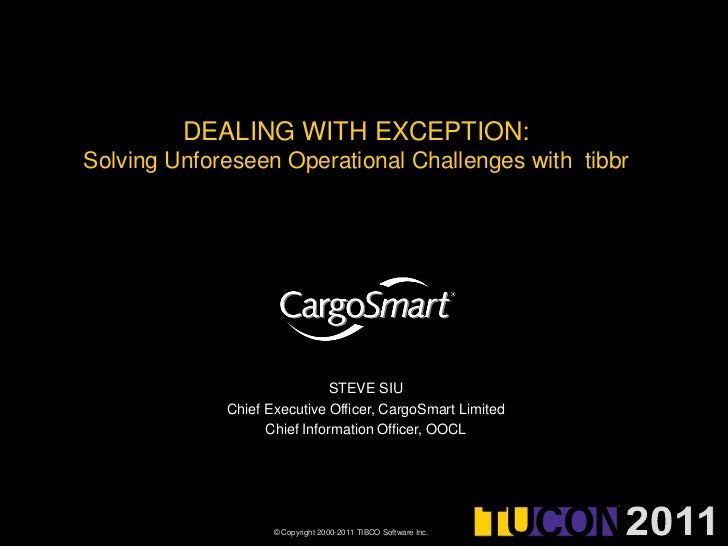 DEALING WITH EXCEPTION:Solving Unforeseen Operational Challenges with  tibbr<br />STEVE SIU<br />Chief Executive Officer, ...