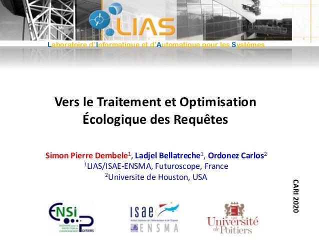 Vers le Traitement et Optimisation Écologique des Requêtes Simon Pierre Dembele1, Ladjel Bellatreche1, Ordonez Carlos2 1LI...