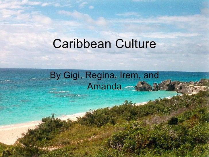 Caribbean Culture By Gigi, Regina, Irem, and Amanda