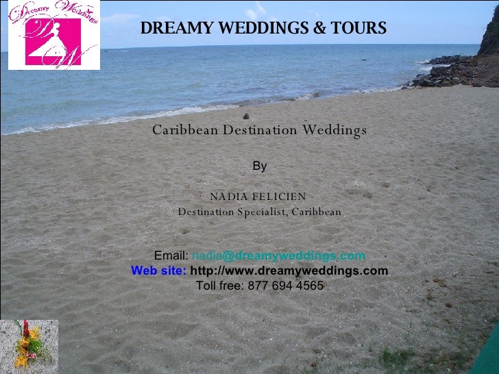 DREAMY WEDDINGS & TOURS Caribbean Destination Weddings By NADIA FELICIEN  Destination Specialist, Caribbean Email:  nadia ...