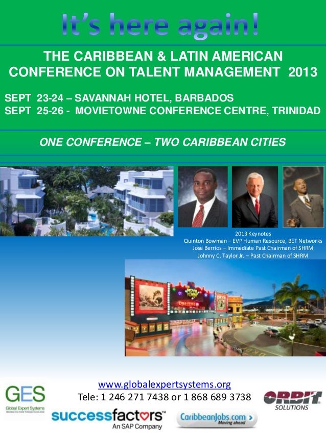 THE CARIBBEAN & LATIN AMERICAN CONFERENCE ON TALENT MANAGEMENT 2013 SEPT 23-24 – SAVANNAH HOTEL, BARBADOS SEPT 25-26 - MOV...