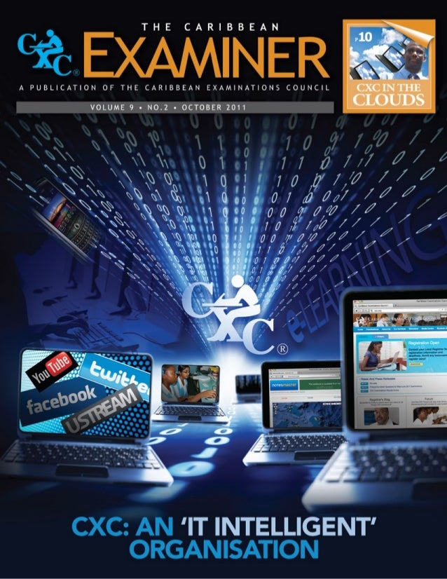 The Caribbean Examiner www.cxc.org OCTOBER 2011 5 THE CARIBBEAN EXAMINER is a publication of the CARIBBEAN EXAMINATIONS CO...