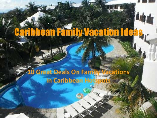 Caribbean Family Vacation Ideas 10 Great Deals On Family Vacations In Caribbean Hotspots