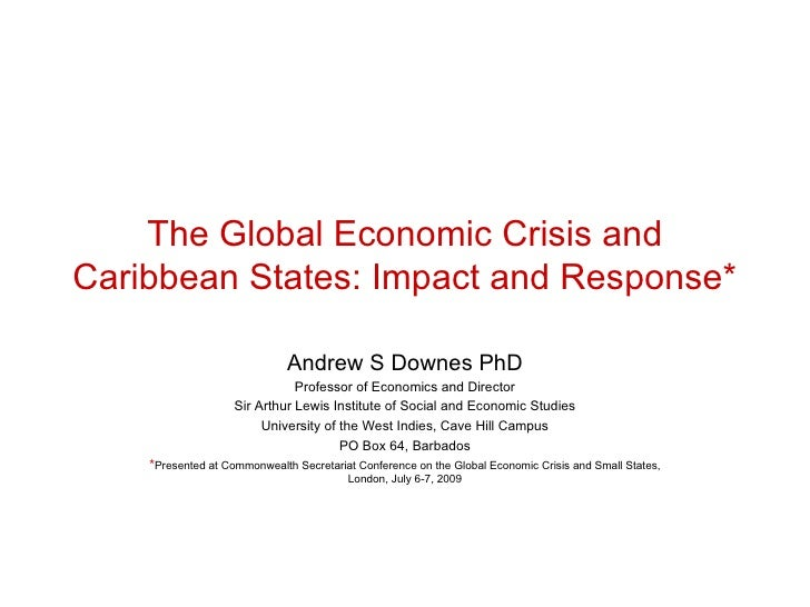 The Global Economic Crisis and Caribbean States: Impact and Response*                                Andrew S Downes PhD  ...