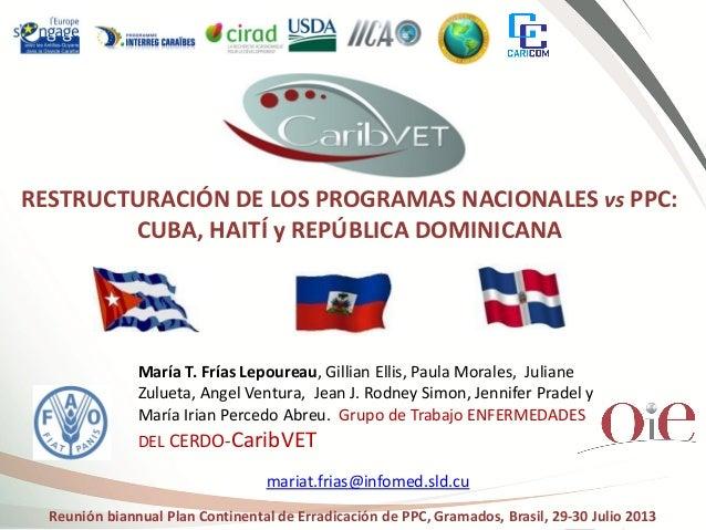 RESTRUCTURACIÓN DE LOS PROGRAMAS NACIONALES vs PPC: CUBA, HAITÍ y REPÚBLICA DOMINICANA Reunión biannual Plan Continental d...