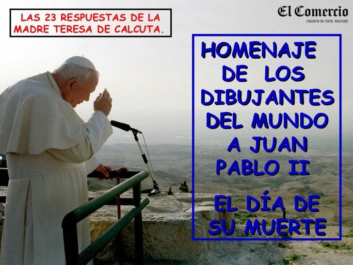 HOMENAJE  DE  LOS  DIBUJANTES DEL MUNDO A JUAN PABLO II  EL DÍA DE SU MUERTE LAS 23 RESPUESTAS DE LA MADRE TERESA DE CALCU...