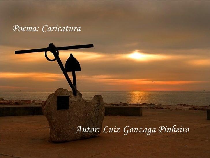 Poema: Caricatura               Autor: Luiz Gonzaga Pinheiro