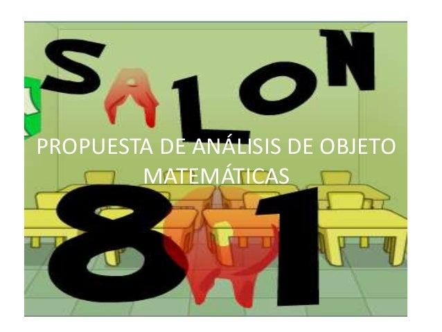 PROPUESTA DE ANÁLISIS DE OBJETO MATEMÁTICAS
