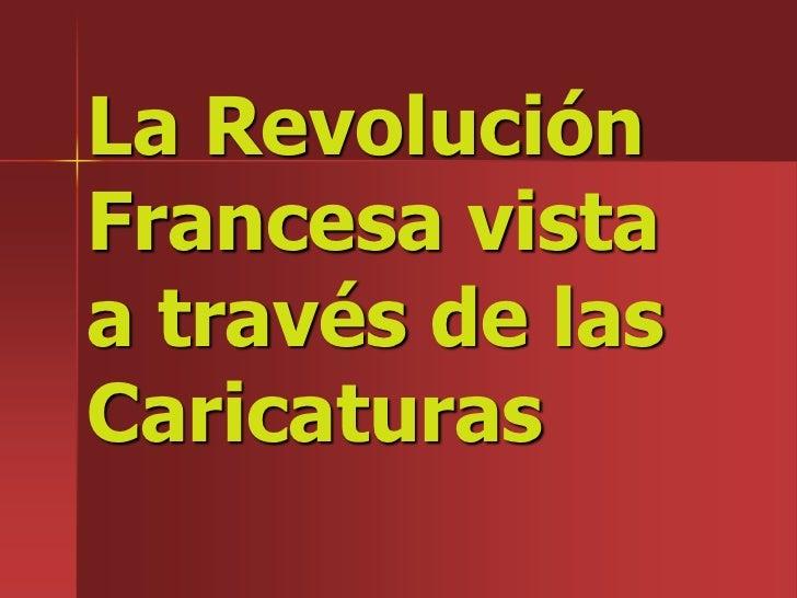 La RevoluciónFrancesa vistaa través de lasCaricaturas