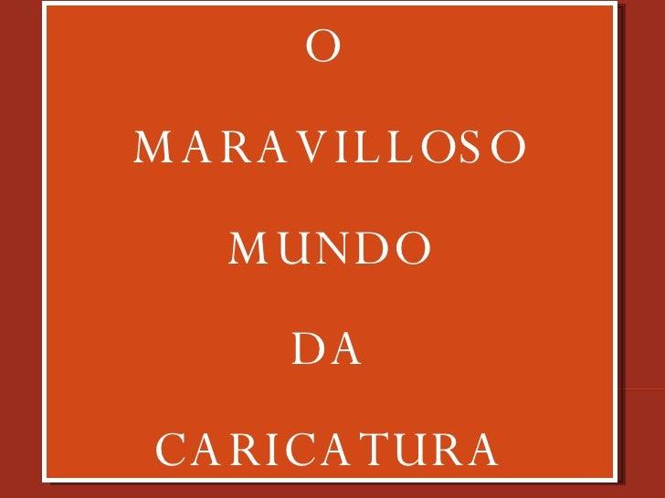 O  MARAVILLOSO MUNDO DA CARICATURA
