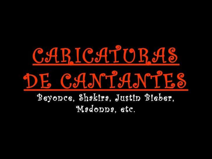 CARICATURAS DE CANTANTES Beyonce, Shakira, Justin Bieber, Madonna, etc.